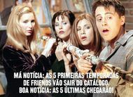 Netflix traz as 5 últimas temporadas de Friends, mas tira as 5 primeiras do ar